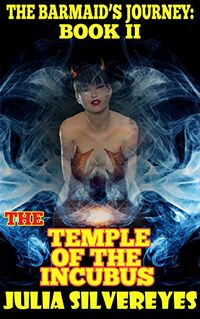 The Temple of the Incubus: The Rise of the Sorceress eBook Cover, written by Julia Silvereyes and Gregory Michelson