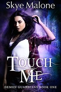 Touch Me eBook Cover, written by Skye Malone