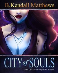 City Of Souls Part One: No Rest For The Wicked eBook Cover, written by B. Kendall Matthews