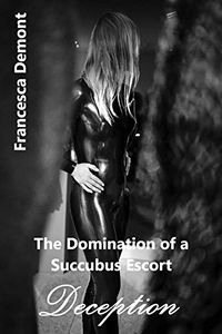The Domination of a Succubus Escort: Deception eBook Cover, written by Francesca Demont