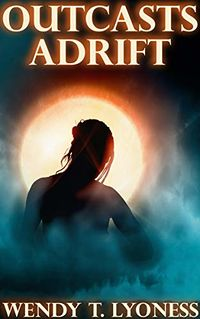 Outcasts Adrift eBook Cover, written by Wendy T. Lyoness