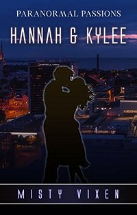 Paranormal Passions 17: Hannah and Kylee eBook Cover, written by Misty Vixen