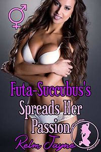Futa-Succubus's Spreads Her Passion eBook Cover, written by Relm Jayne