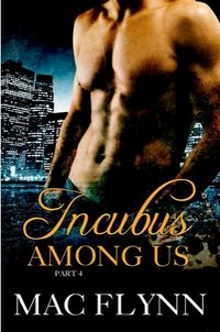 Incubus Among Us Book 4 eBook Cover, written by Mac Flynn