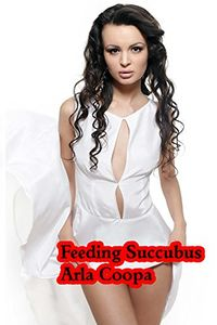 Feeding Succubus eBook Cover, written by Arla Coopa