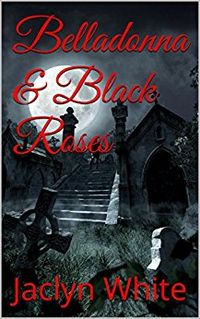 Belladonna and Black Roses eBook Cover, written by Jaclyn White