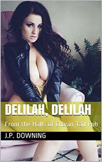 Delilah, Delilah: From the Halls of Chasin Tail Pub eBook Cover, written by J.P. Downing