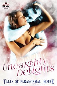Unearthly Delights: Tales of Paranormal Desire eBook Cover, written by Belinda LaPage, Daddy X, Delores Swallows, Ian D. Smith, Jean Roberta, Lisabet Sarai, Mary Ramsey and Selena Kitt