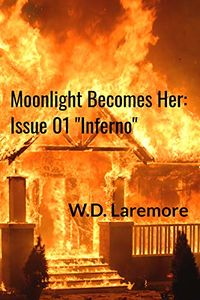 Moonlight Becomes Her: Inferno eBook Cover, written by W. D. Laremore