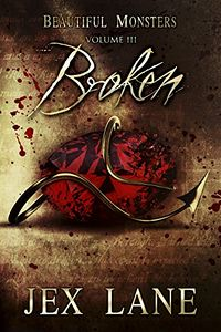 Broken: Beautiful Monsters Vol. 3 eBook Cover, written by Jex Lane
