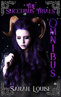 The Succubus Trials: The Succubus Trials Omnibus eBook Cover, written by Sarah Louise