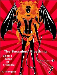 The Succubus' Plaything Book 1 eBook Cover, written by R. Rodriguez