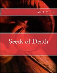 Seeds of Death Book Cover, written by Mark Miner