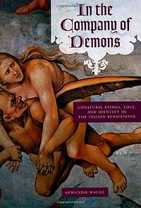 In the Company of Demons: Unnatural Beings, Love, and Identity in the Italian Renaissance Book Cover, written by Armando Maggi