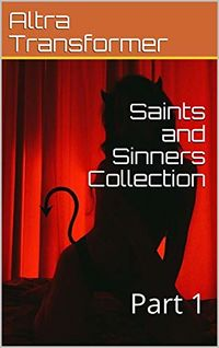 Saints and Sinners Collection: Part 1 eBook Cover, written by Altra Transformer
