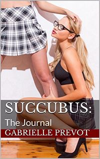 Succubus: The Journal eBook Cover, written by Gabrielle Prevot