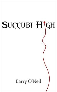 Succubi High eBook Cover, written by Barry O'Neil