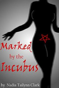 Marked by the Incubus eBook Cover, written by Nadia Tailynn Clark