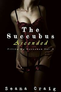 The Succubus Ascended eBook Cover, written by Sienna Craig