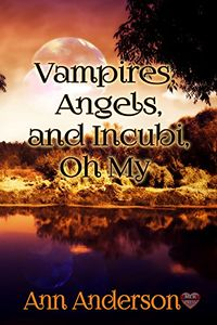 Vampires and Angels and Incubi, Oh My! eBook Cover, written by Ann Anderson
