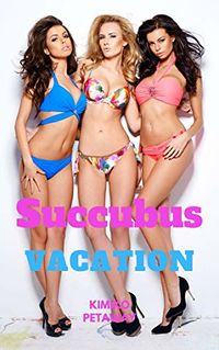 Succubus Vacation 1 eBook Cover, written by Kimiko Petaway