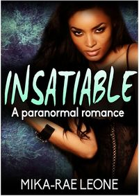 Insatiable: A Paranormal Succubus Romance eBook Cover, written by Mika-Rae Leone