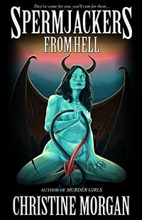 Spermjackers From Hell eBook Cover, written by Christine Morgan