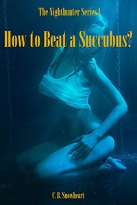 How to Beat a Succubus? eBook Cover, written by C. B. Snowheart