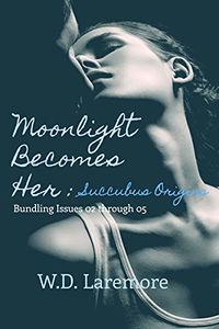 Moonlight Becomes Her: Succubus Origins eBook Cover, written by W. D. Laremore