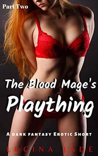 The Blood Mage's Plaything: Part Two eBook Cover, written by Lucina Jade