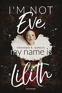 I´m not Eve, my name is Lilith eBook Cover, written by Eduardo R. García