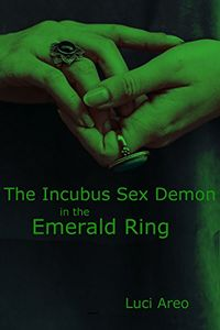 The Incubus Sex Demon in the Emerald Ring eBook Cover, written by Luci Areo