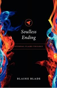 Soulless Ending: Eternal Flame Trilogy Book Cover, written by Blaine Blade