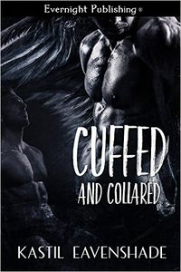 Cuffed and Collared eBook Cover, written by Kastil Eavenshade