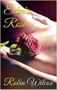 Eden's Rose eBook Cover, written by Robin Wilcox