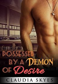Possessed by a Demon of Desire eBook Cover, written by Claudia Skyes