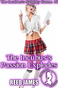The Incubus's Passion Explodes eBook Cover, written by Reed James