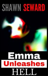 Emma Unleashes Hell eBook Cover, written by Shawn Seward