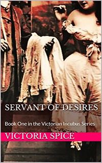 Servant of Desires eBook Cover, written by Victoria Spice