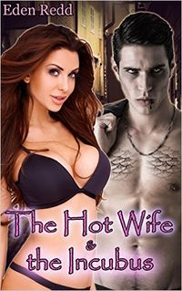 The Hot Wife and the Incubus eBook Cover, written by Eden Redd
