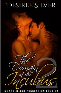 The Domain of the Incubus 2 eBook Cover, written by Desiree Silver