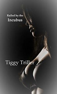 Railed by the Incubus eBook Cover, written by Tiggy Triller