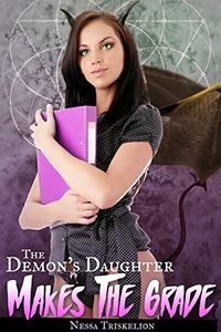 The Demon's Daughter Makes the Grade eBook Cover, written by Nessa Triskelion