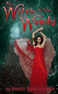 The Witch in the Woods Book Cover, written by Remo Santomauro