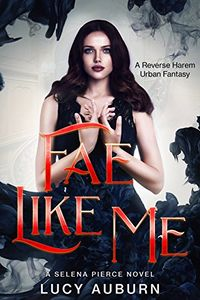 Fae Like Me Book Cover, written by Lucy Auburn