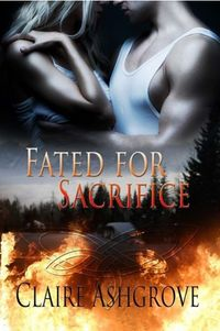 Fated For Sacrifice eBook Cover, written by Claire Ashgrove