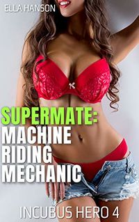 Supermate: Machine Riding Mechanic eBook Cover, written by Ella Hanson