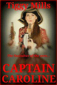 Captain Caroline: Succubus of the Seas eBook Cover, written by Tiggy Mills
