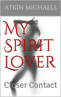 My Spirit Lover: Closer Contact eBook Cover, written by Atkin Michaels