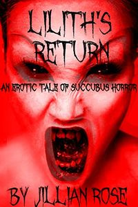 Lilith's Return: An Erotic Tale of Succubus Horror eBook Cover, written by Jillian Rose
